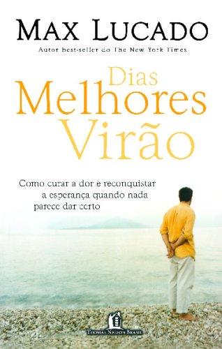 Dias Melhores Virão: Como Curar a Dor e Reconquistar a Esperança Quando Nada Parece Dar Certo (Portuguese Edition)