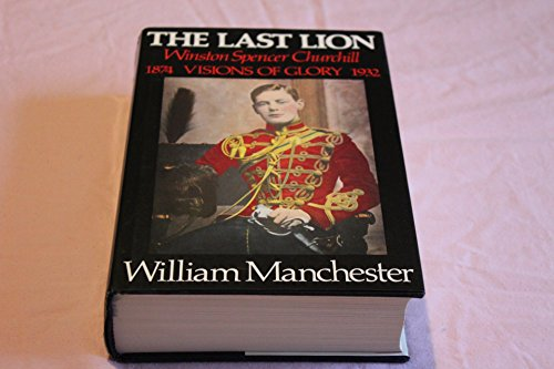 The last lion, Winston Spencer Churchill : visions of glory, 1874-1932 by Manchester, William Raymond (1983) Hardcover