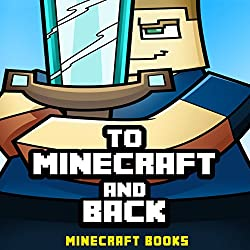 Minecraft: To Minecraft and Back: A Minecraft Novel