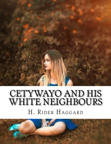 Read Online Cetywayo and his White Neighbours ebook