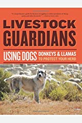 Livestock Guardians: Using Dogs, Donkeys, and Llamas to Protect Your Herd (Storey's Working Animals) Paperback