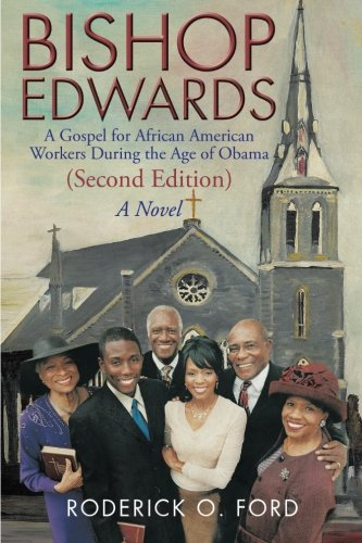 Bishop Edwards: A Gospel for African American Workers During the Age of Obama (Second Edition)