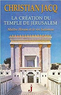 La création du Temple de Jérusalem par Christian Jacq