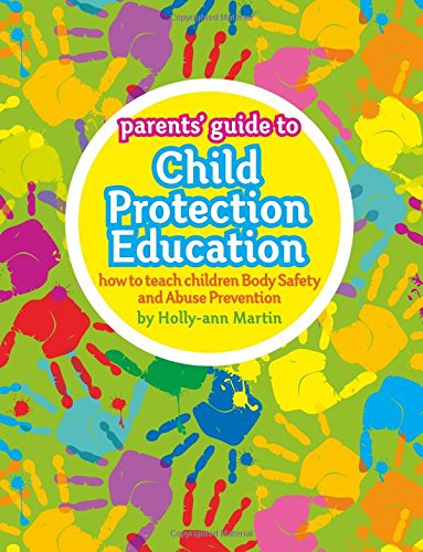 Read Online Parents' Guide to Child Protection Education: how to teach children Body Safety and Abuse Prevention pdf