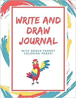 Write and Draw Journal with Bonus Parrot Coloring Pages ...