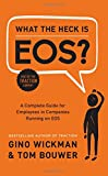 img - for What the Heck Is EOS?: A Complete Guide for Employees in Companies Running on EOS book / textbook / text book