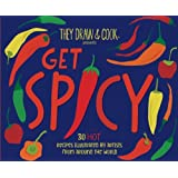 Get Spicy!: 30 HOT Recipes Illustrated by Artists from Around the World