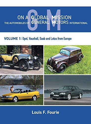 On a Global Mission: The Automobiles of General Motors International Volume 1: Opel, Vauxhall, Saab and Lotus from Europe