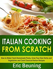 "If you love Italian food you will love ""Italian Cooking From Scratch"".The 3 books included in this collection are:     *Growing and Cooking Your Own Herbs*A Quick Start Guide to Growing and Cooking with Popular Herbs from Basil and Cilantro t..."