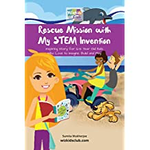 Rescue Mission with My STEM Invention: Engineering story book for kids 6-10 years (STEM Stories 1)