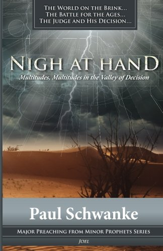 Nigh at Hand: Multitudes, Multitudes in the Valley of Decision (Major Preaching from Minor Prophets Series) (Volume 5) (Multitudes Multitudes In The Valley Of Decision)