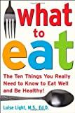 img - for [ What to Eat: The Ten Things You Really Need to Know to Eat Well and Be Healthy! By Light, Luise ( Author ) Paperback 2005 ] book / textbook / text book