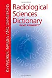 img - for Radiological Sciences Dictionary: Keywords, names and definitions (Hodder Arnold Publication) book / textbook / text book