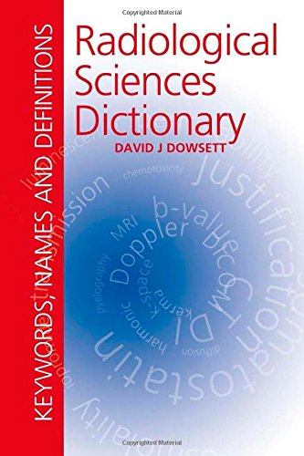 Radiological Sciences Dictionary: Keywords, names and definitions (Hodder Arnold Publication)