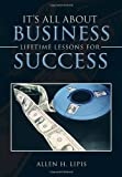 It's All about Business, Allen H. Lipis, 1479777625