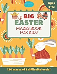 Big Easter Mazes Book for Kids Ages 4-12: 120 Mazes of 3 Difficulty Levels: Best Easter Basket Stuffers: Fun E