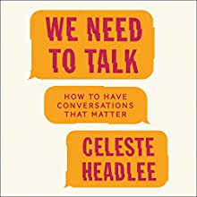 We Need to Talk: How to Have Conversations That Matter Audiobook by Celeste Headlee Narrated by Celeste Headlee