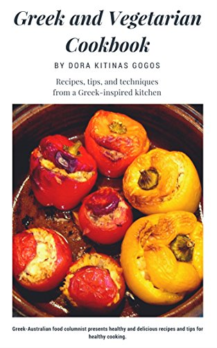 Greek and Vegetarian Cookbook: The way Greeks eat at home by Dora Kitinas Gogos