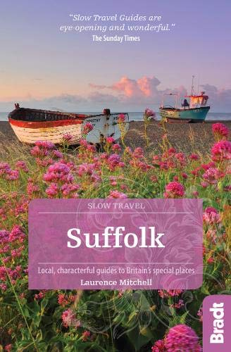 Suffolk: Local, Characterful Guides to Britain's Special Places (Bradt Slow Travel)