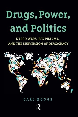 Drugs, Power, and Politics: Narco Wars, Big Pharma, and the Subversion of Democracy