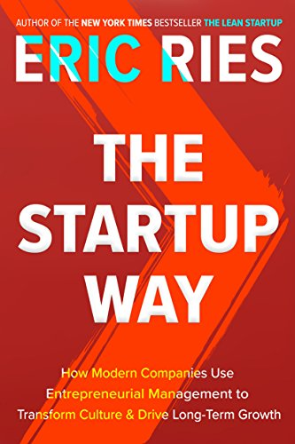 The Startup Way: How Modern Companies Use Entrepreneurial Management to Transform Culture and Drive Long-Term Growth cover