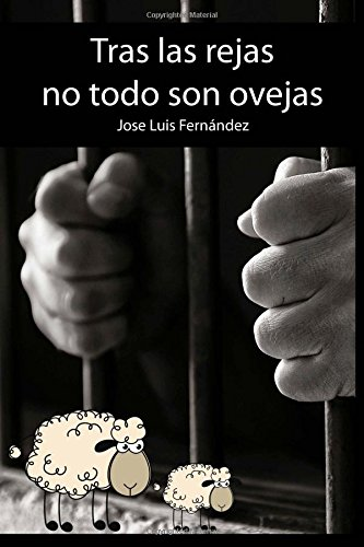 Tras las rejas no todo son ovejas (Spanish Edition): Jose Luis Fernandez: 9781532851650: Amazon.com: Books