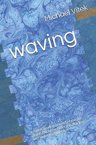 waving: Lernen Sie den neuen Lebensstil gegen Rückenschmerzen, Nacken- und Gelenkschmerzen