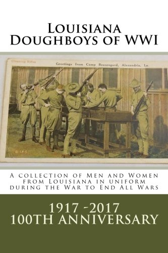 Louisiana Doughboys of WWI: A collection of Louisianas WWI men and women soldiers in uniform