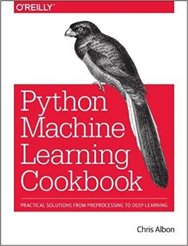 Machine learning with python cookbook practical solutions from machine learning with python cookbook practical solutions from preprocessing to deep learning 1st edition fandeluxe Image collections
