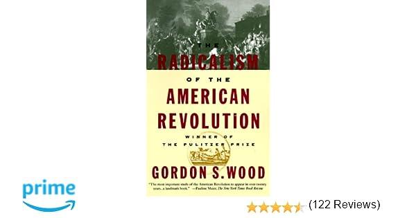 The Radicalism of the American Revolution: Gordon S. Wood ...