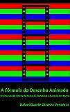 A Fórmula do Desenho Animado: Era Dourada do Cinema de Animação, Televisão e a Ascensão dos Animes (Portuguese Edition)