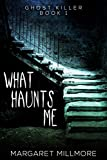 Book cover image for What Haunts Me (Ghost Killer Book 1)