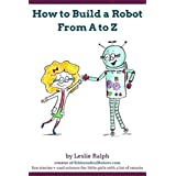 How to Build a Robot From A to Z