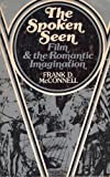 The Spoken Seen : Film and the Romantic Imagination, McConnell, Frank D., 0801817269