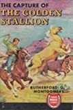 The Capture of the Golden Stallion, Rutherford G. Montgomery, 0316578592