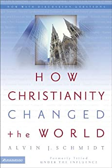 How Christianity Changed the World by [Schmidt, Alvin J.]