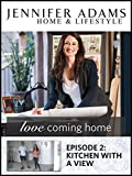 Love Coming Home Ep. 2: Kitchen with a View!