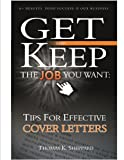 Tips for Effective Cover Letters (Get and Keep the Job You Want Book 2)
