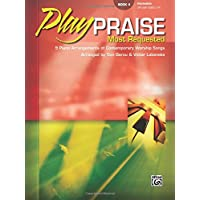 Play Praise - Most Requested, Bk 4: 9 Piano Arrangements of Contemporary Worship Songs