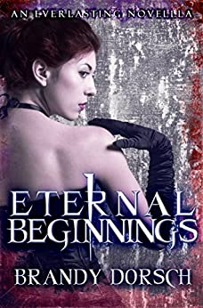 Eternal Beginnings: An Everlasting Novella by [Dorsch, Brandy]