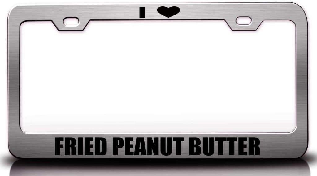 Custom Brother - I Love Fried Peanut Butter Food Vegetable Fruit Metal Car SUV Truck License Plate Frame Ch s74