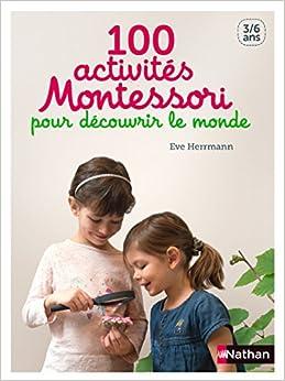 100 activités Montessori pour découvrir le monde - 3/6 ans