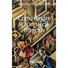 COMPRENDRE LE XXÈME SIÈCLE FRANÇAIS