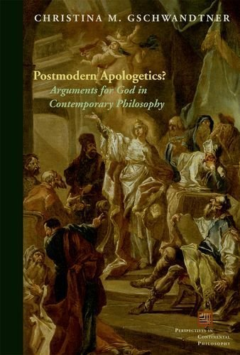 Postmodern Apologetics?: Arguments for God in Contemporary Philosophy (Perspectives in Continental Philosophy (FUP)) by Christina M. Gschwandtner (2012-11-01)