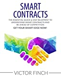 Smart Contracts: The Essential Quick & Easy Blueprint To Understand Smart Contracts and Be Ahead of Competition! Get Your Smart Edge Now!