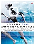 Learning Css3 Animations and Transitions : A Hands-On Guide to Animating in Css3 with Transforms, Transitions, Keyframes, and Javascript, Goldstein, Alexis, 0321839609