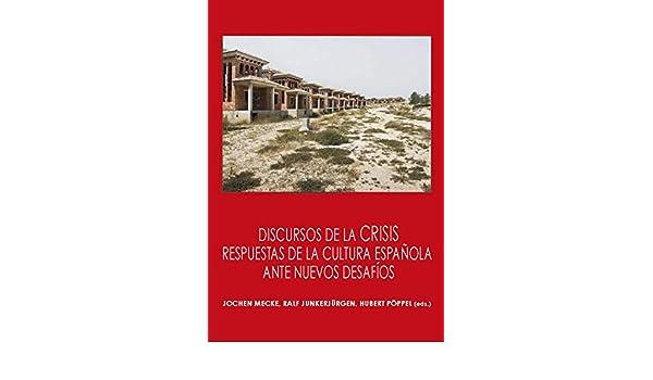 Discursos de la crisis: Respuestas de la cultura española ante nuevos desafíos eBook: Jochen Mecke, Ralf Junkerjürgen, Hubert Pöppel, Mecke, Jochen, Junkerjürgen, Ralf, Pöppel, Hubert: Amazon.es: Tienda Kindle