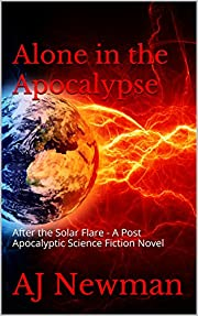 Alone in the Apocalypse: After the Solar Flare - A Post Apocalyptic Science Fiction novel