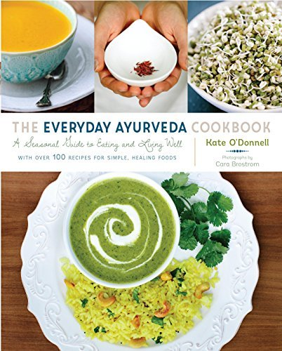 The Everyday Ayurveda Cookbook: A Seasonal Guide to Eating and Living Well by Kate O'Donnell
