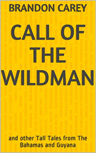 Download for free Call of the Wildman : and other Tall Tales from The Bahamas and Guyana